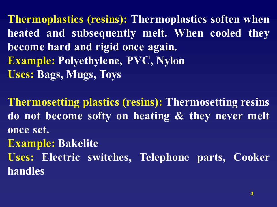 Thermoplastics (resins): Thermoplastics soften when heated and subsequently melt. When cooled they become hard and rigid once again.