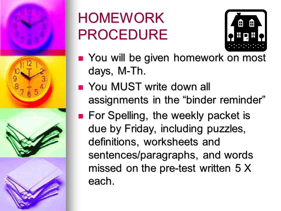 HOMEWORK PROCEDURE You will be given homework on most days, M-Th.