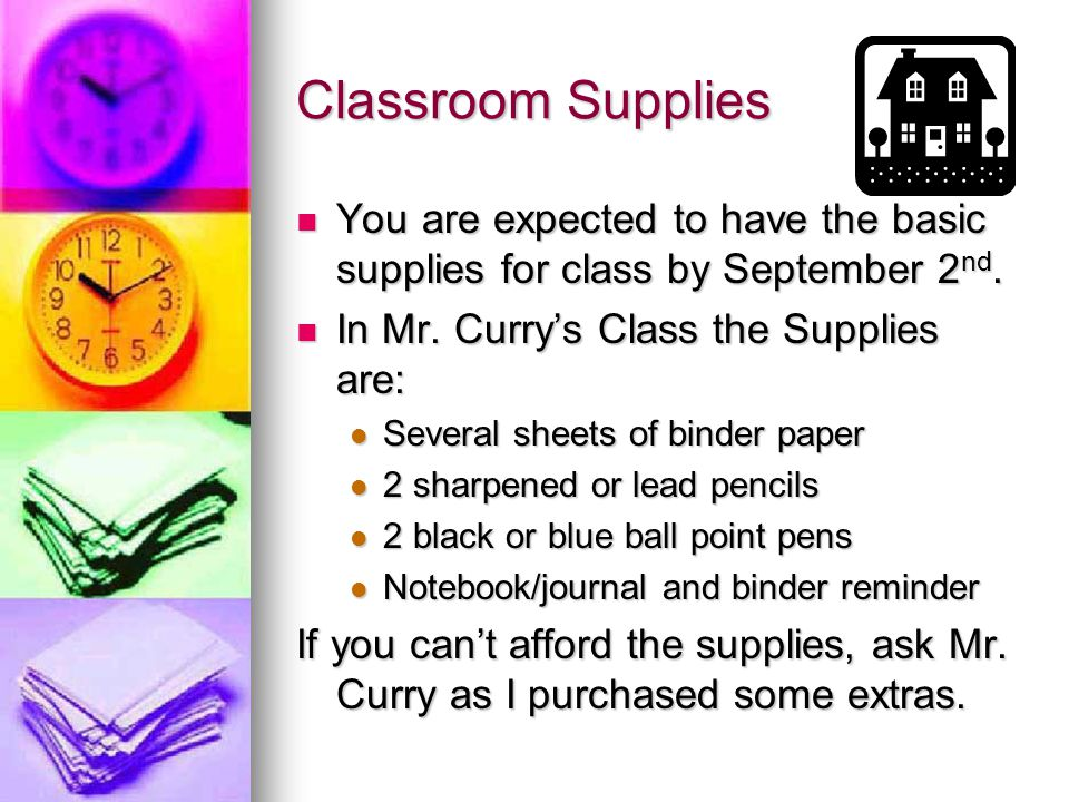 Classroom Supplies You are expected to have the basic supplies for class by September 2nd. In Mr. Curry's Class the Supplies are: