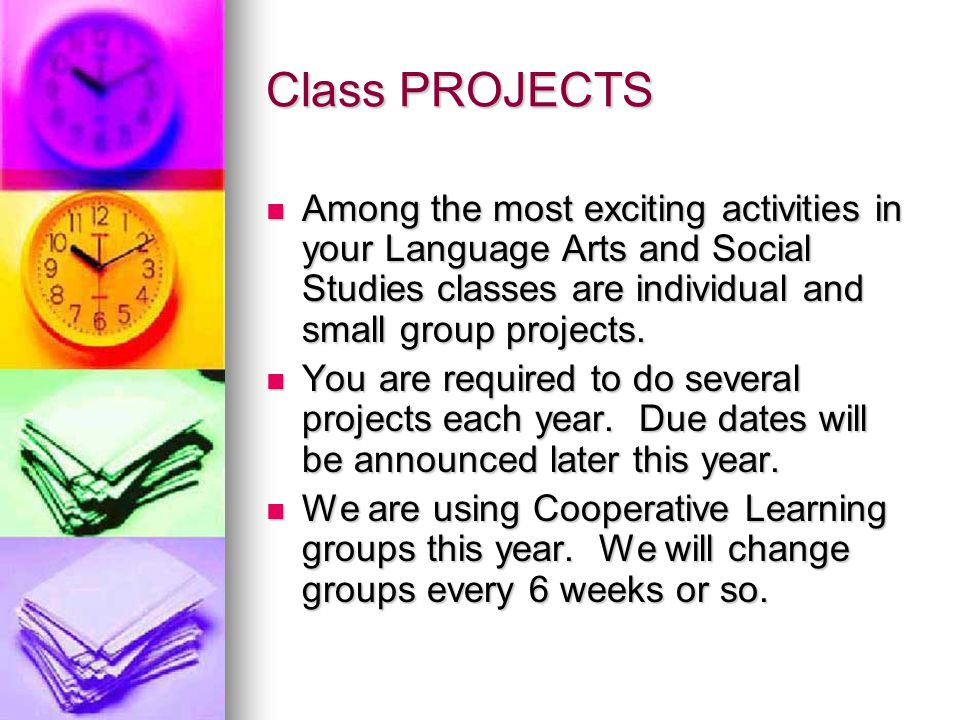 Class PROJECTS Among the most exciting activities in your Language Arts and Social Studies classes are individual and small group projects.