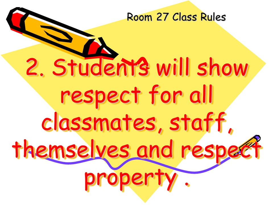 Room 27 Class Rules 2.