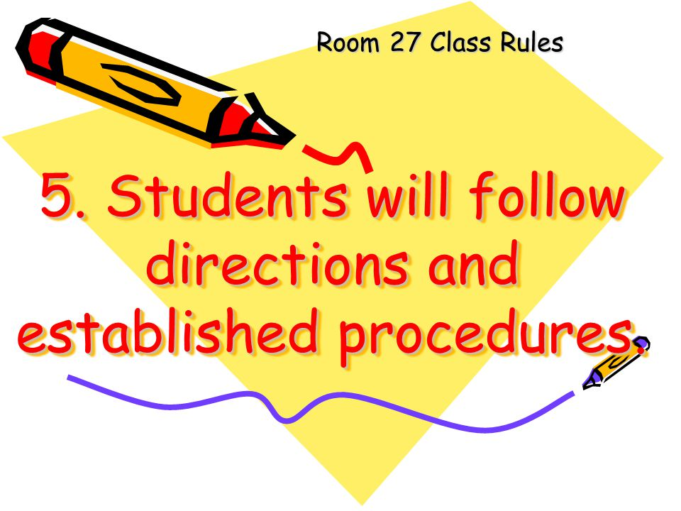 5. Students will follow directions and established procedures.