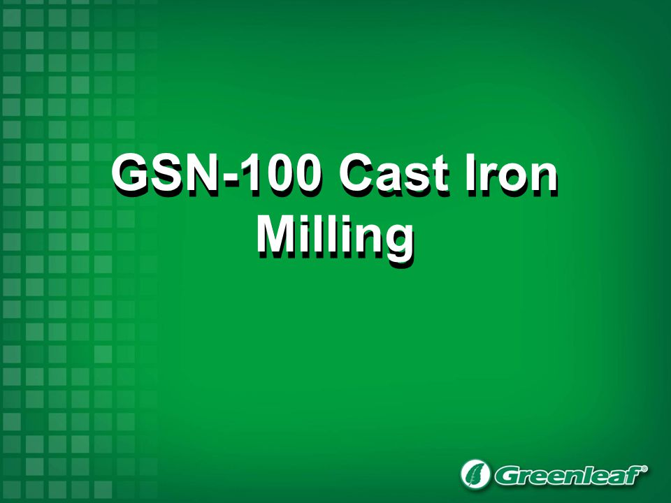 GSN-100 Cast Iron Milling