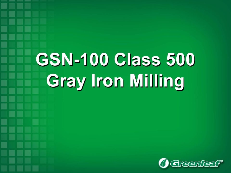 GSN-100 Class 500 Gray Iron Milling