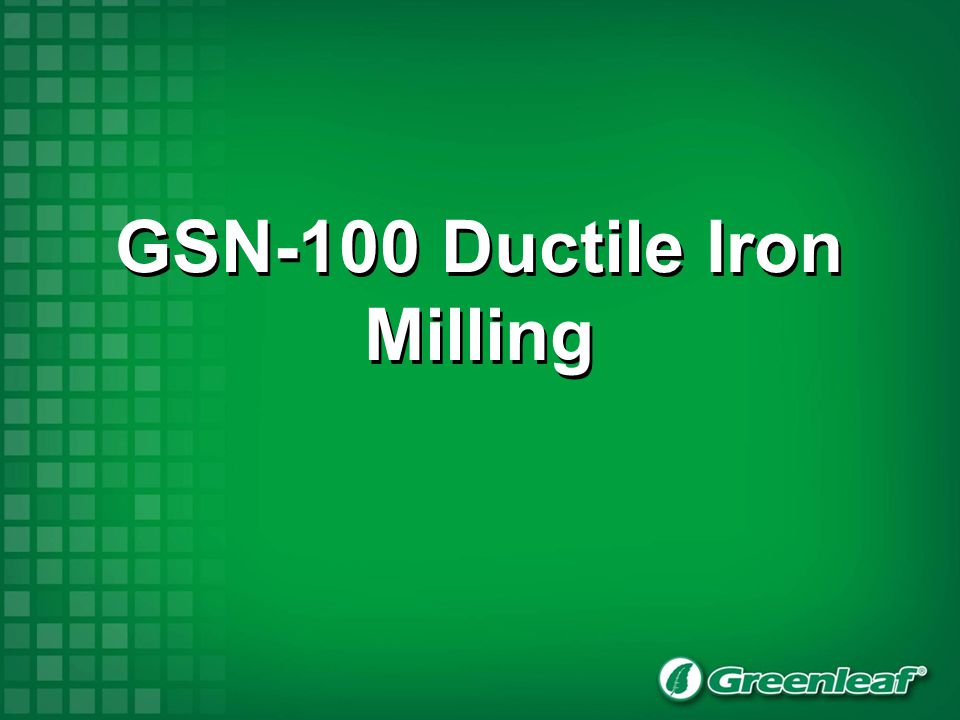 GSN-100 Ductile Iron Milling