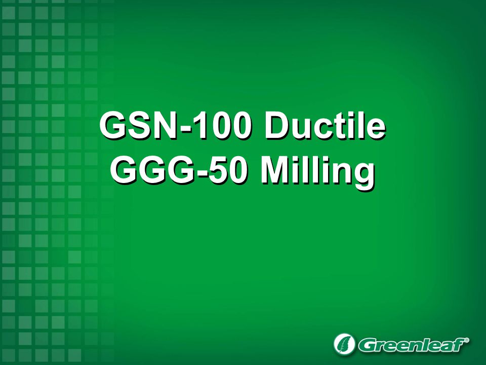 GSN-100 Ductile GGG-50 Milling