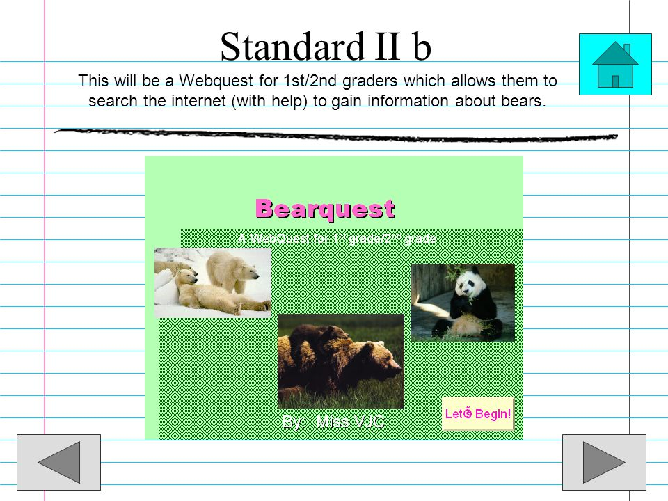 Standard II b This will be a Webquest for 1st/2nd graders which allows them to search the internet (with help) to gain information about bears.