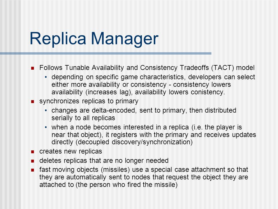 Replica Manager Follows Tunable Availability and Consistency Tradeoffs (TACT) model.