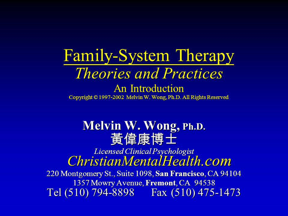 Family-System Therapy Theories and Practices An Introduction Copyright © 1997-2002 Melvin W. Wong, Ph.D. All Rights Reserved