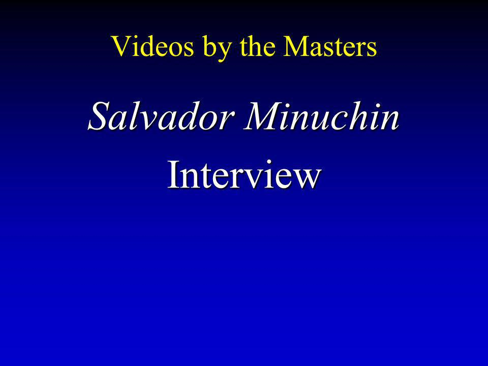Videos by the Masters Salvador Minuchin Interview
