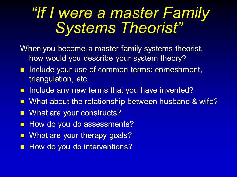 If I were a master Family Systems Theorist