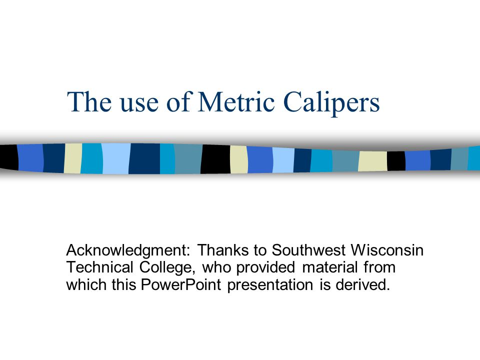 The use of Metric Calipers