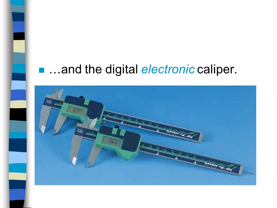…and the digital electronic caliper.