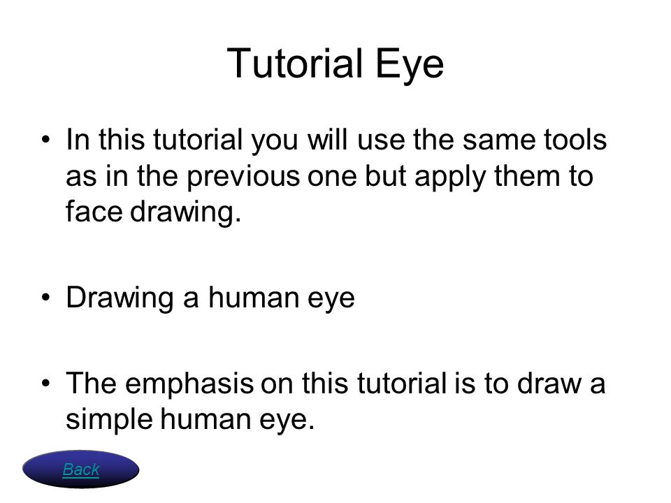 Tutorial Eye In this tutorial you will use the same tools as in the previous one but apply them to face drawing.