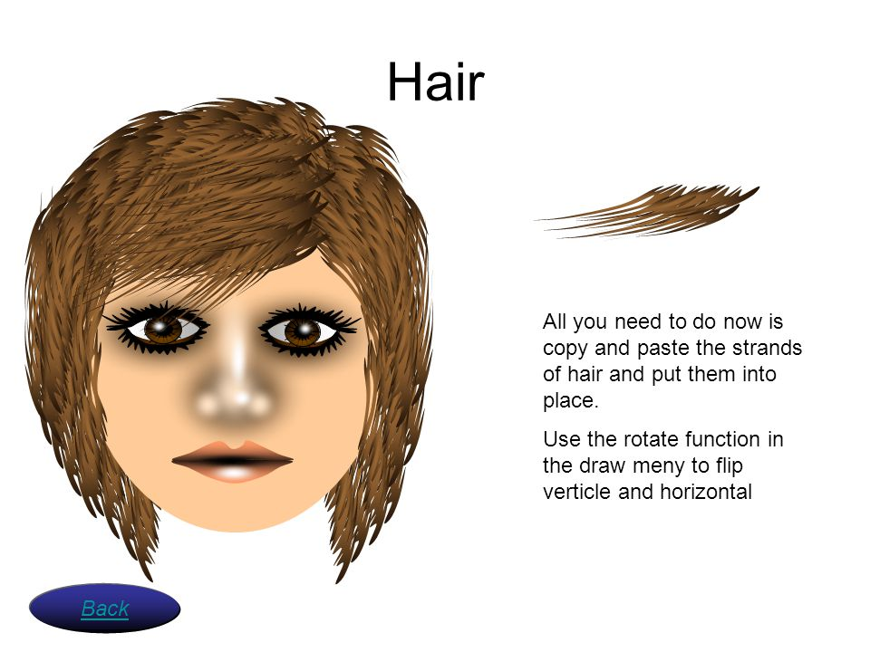 Hair All you need to do now is copy and paste the strands of hair and put them into place.