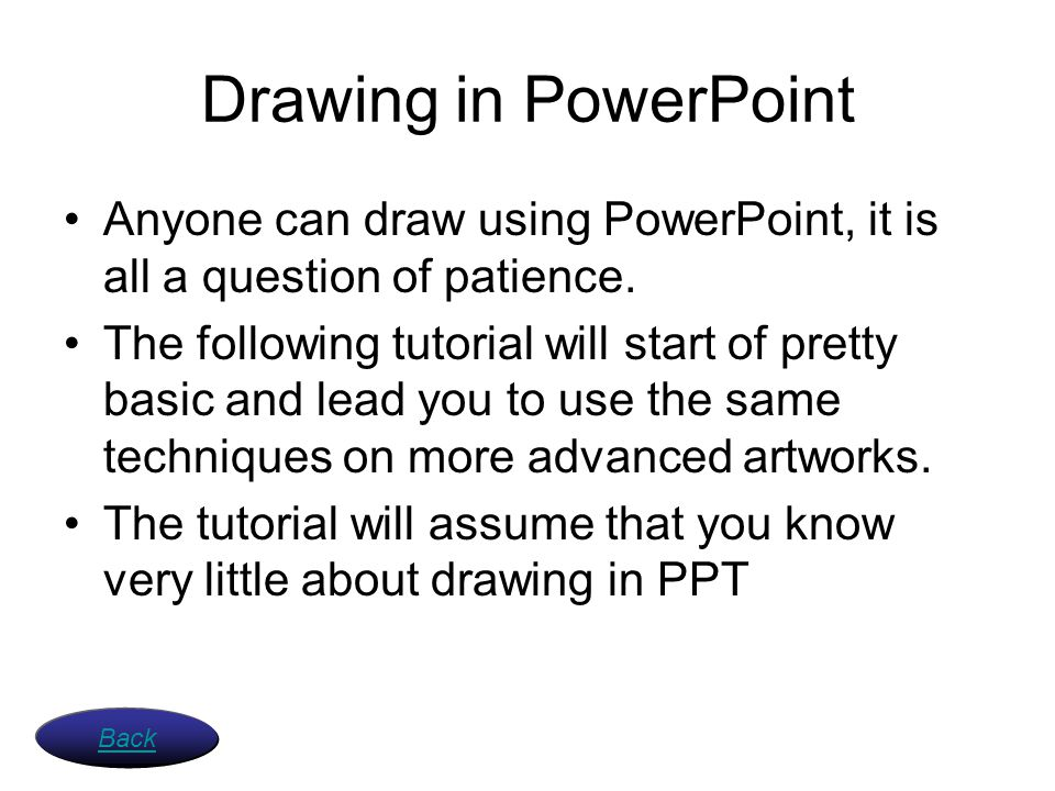 Drawing in PowerPoint Anyone can draw using PowerPoint, it is all a question of patience.