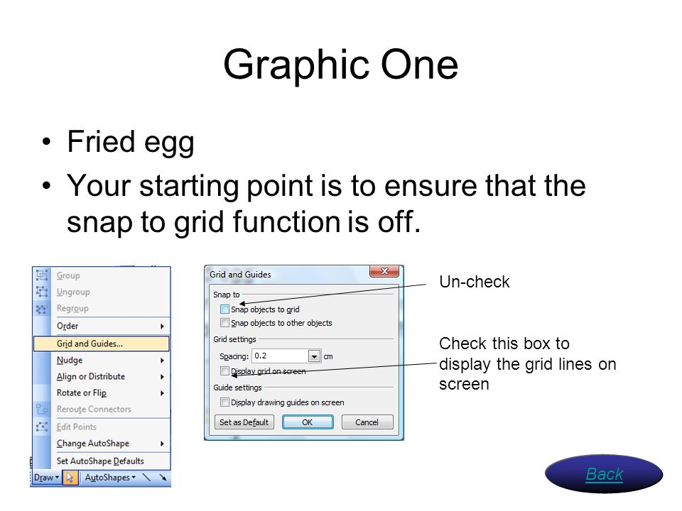 Graphic One Fried egg. Your starting point is to ensure that the snap to grid function is off. Un-check.