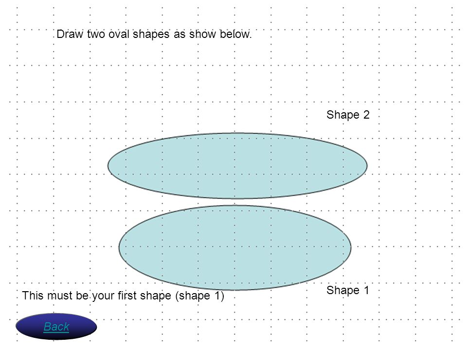 Draw two oval shapes as show below.