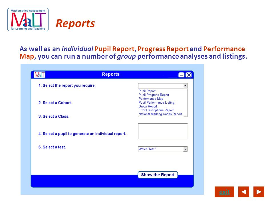 Reports As well as an individual Pupil Report, Progress Report and Performance Map, you can run a number of group performance analyses and listings.