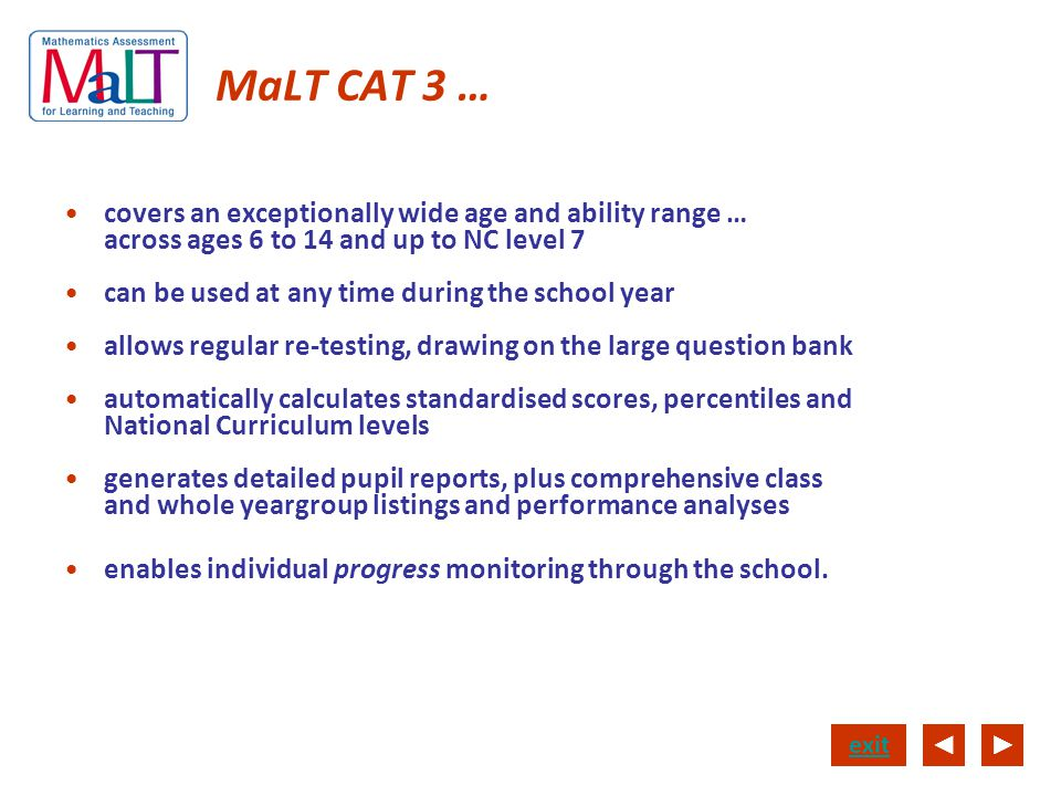 MaLT CAT 3 … covers an exceptionally wide age and ability range … across ages 6 to 14 and up to NC level 7.