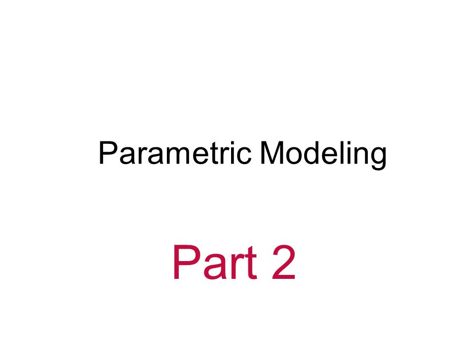 Part 2 Parametric Modeling Parametric Modeling Gateway To Technology®