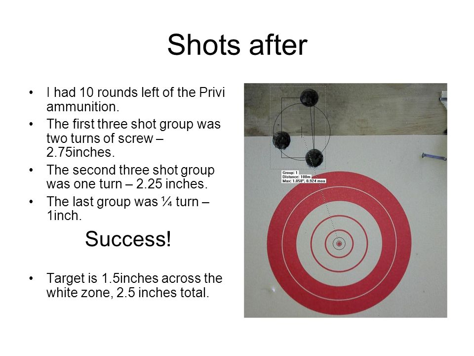 Shots after Success! I had 10 rounds left of the Privi ammunition.