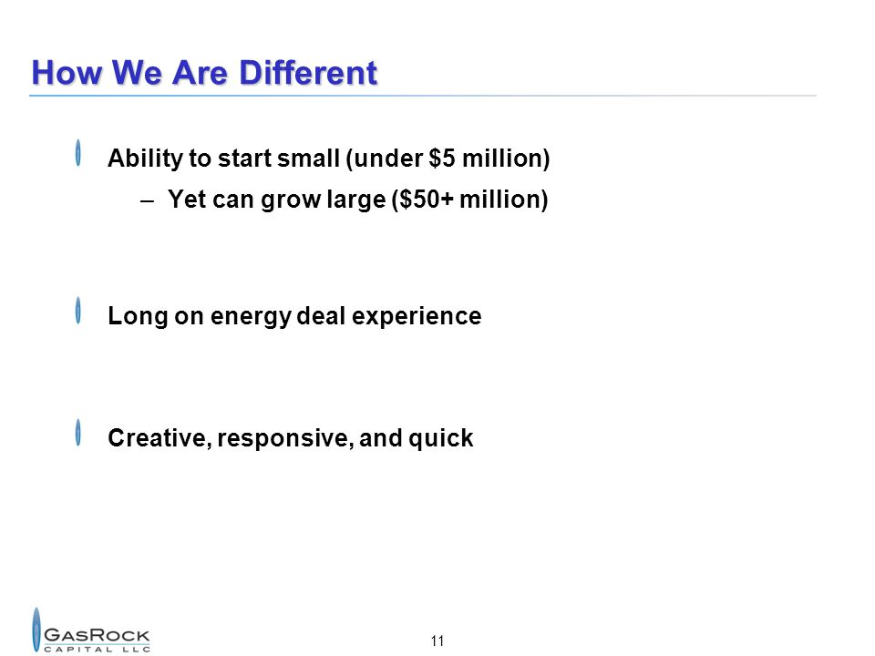 How We Are Different Ability to start small (under $5 million)
