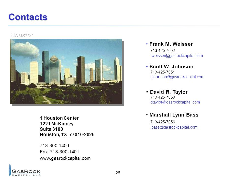 Contacts Houston Frank M. Weisser 713-425-7052 Scott W. Johnson