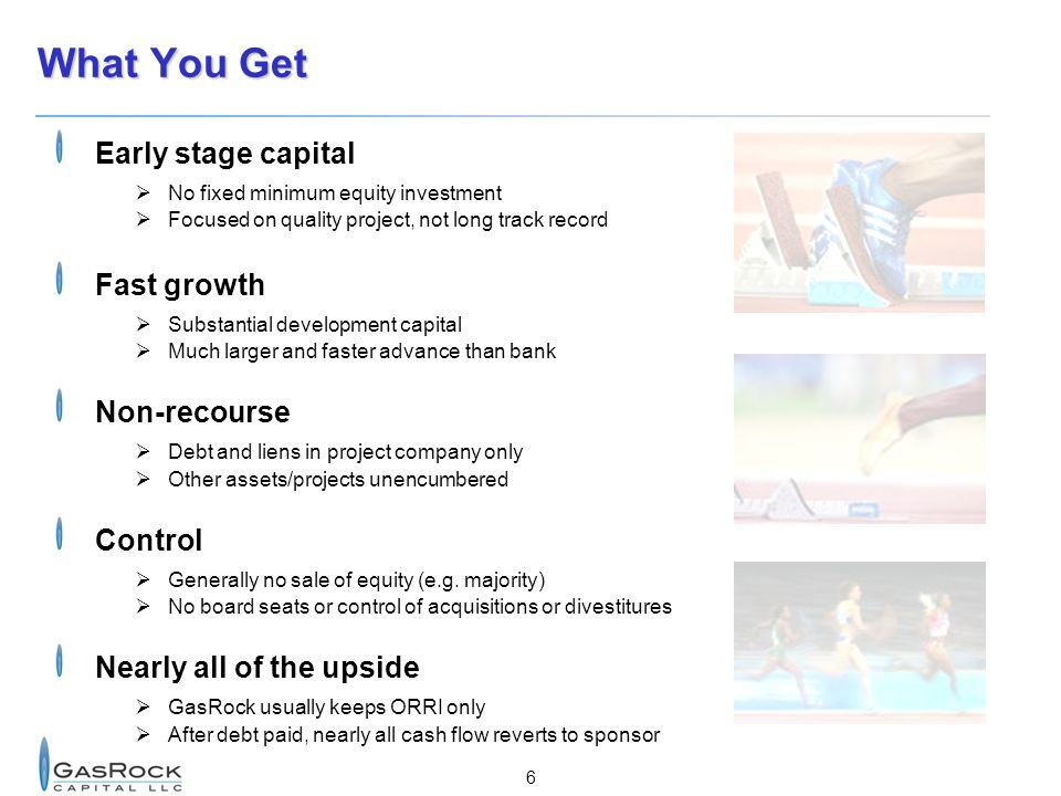 What You Get Early stage capital Fast growth Non-recourse Control