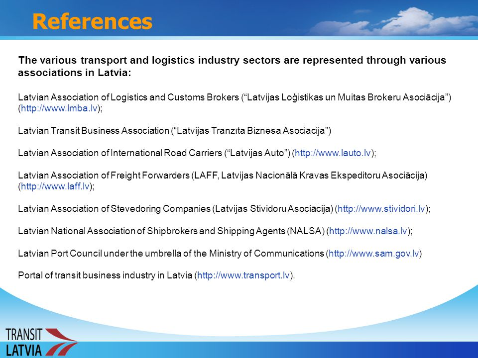References The various transport and logistics industry sectors are represented through various associations in Latvia: