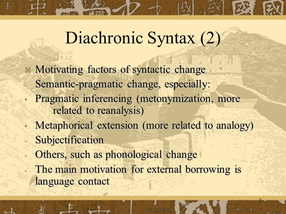 Diachronic Syntax (2) Motivating factors of syntactic change