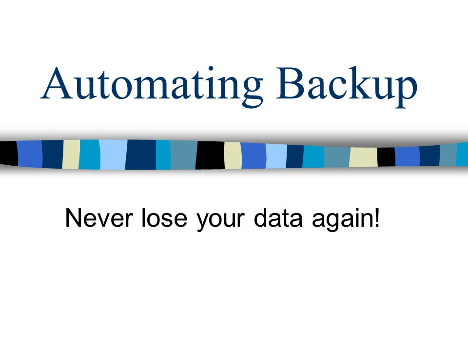 Never lose your data again!