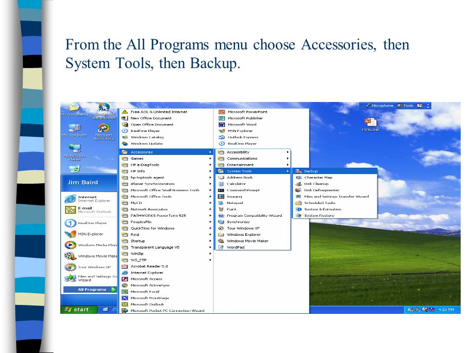 From the All Programs menu choose Accessories, then System Tools, then Backup.
