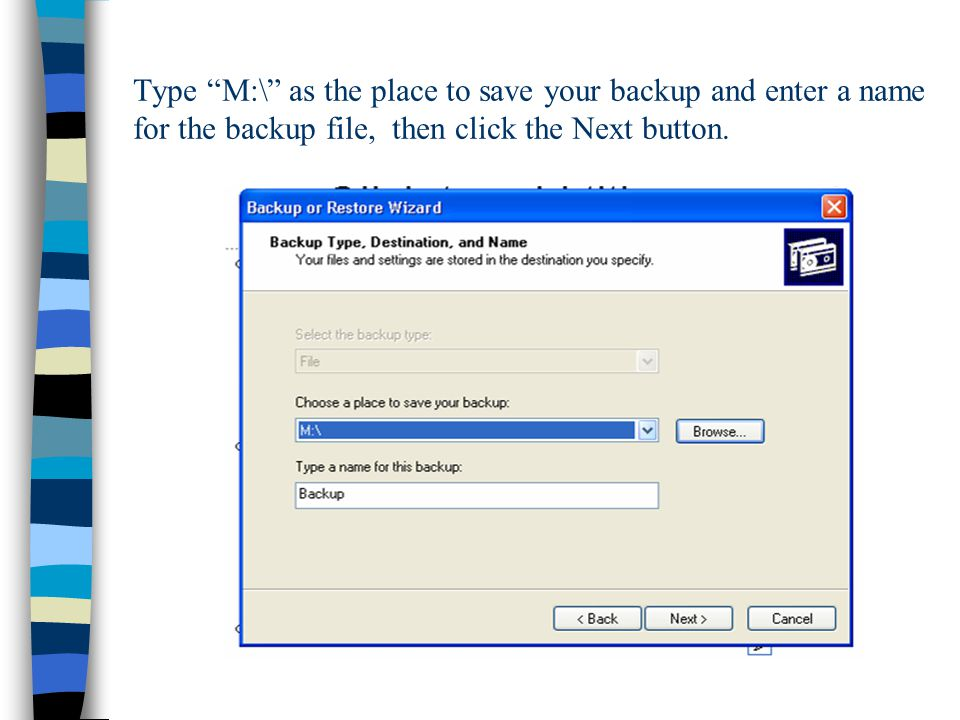 Type M:\ as the place to save your backup and enter a name for the backup file, then click the Next button.