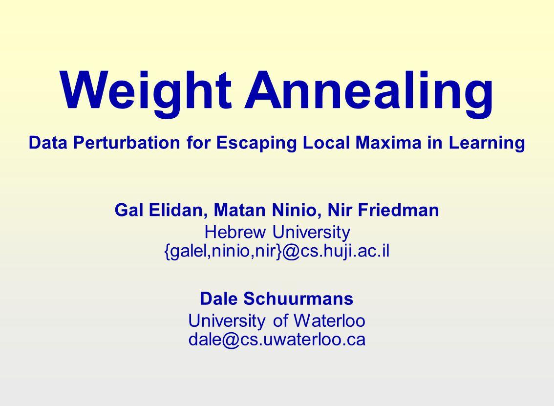 Weight Annealing Data Perturbation for Escaping Local Maxima in Learning. Gal Elidan, Matan Ninio, Nir Friedman.