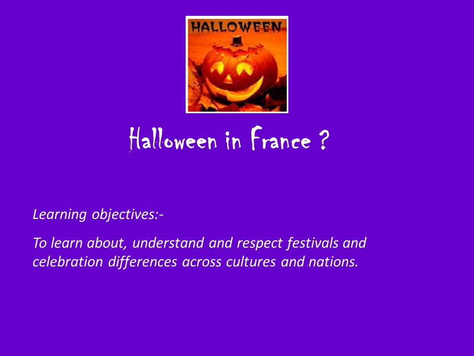 Halloween in France Learning objectives:-