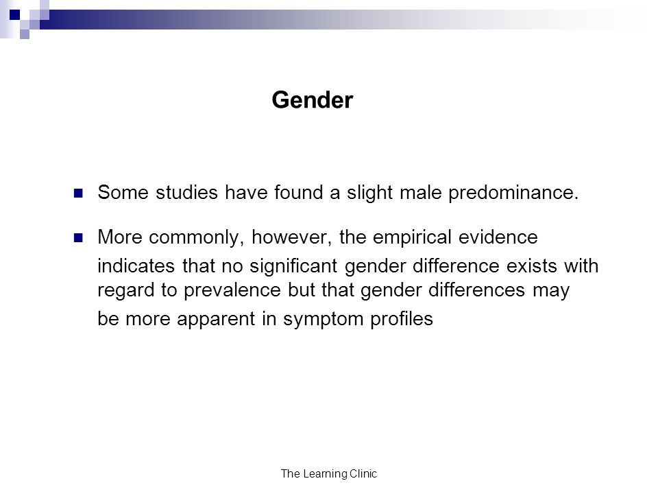Gender Some studies have found a slight male predominance.