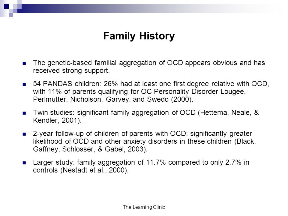 Family History The genetic-based familial aggregation of OCD appears obvious and has received strong support.