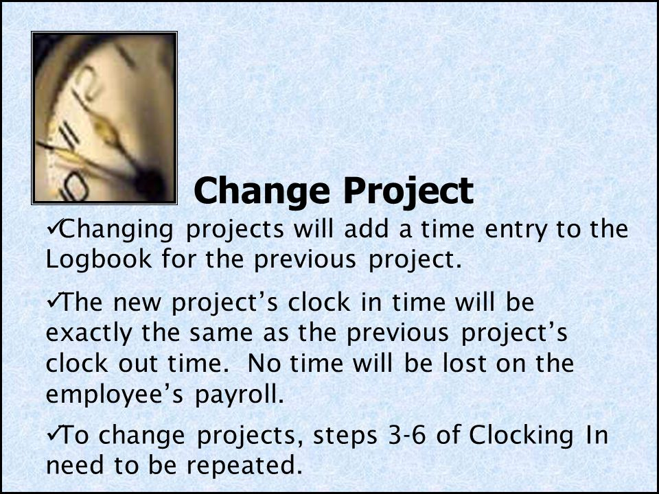 Change Project Changing projects will add a time entry to the Logbook for the previous project.