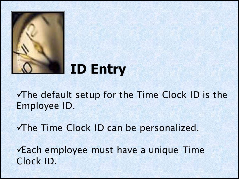 ID Entry The default setup for the Time Clock ID is the Employee ID.