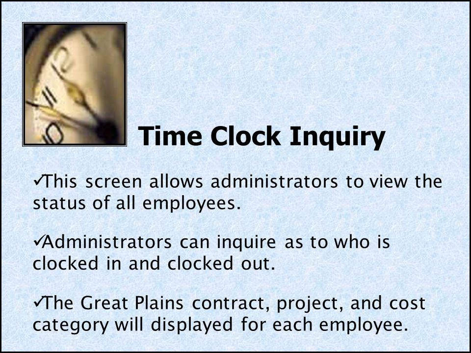 Time Clock Inquiry This screen allows administrators to view the status of all employees.