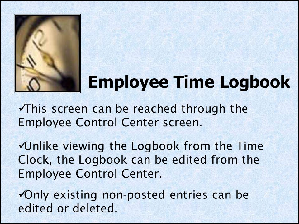 Employee Time Logbook This screen can be reached through the Employee Control Center screen.