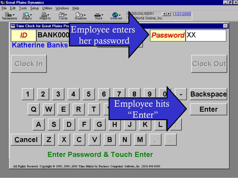Employee enters her password Employee hits Enter
