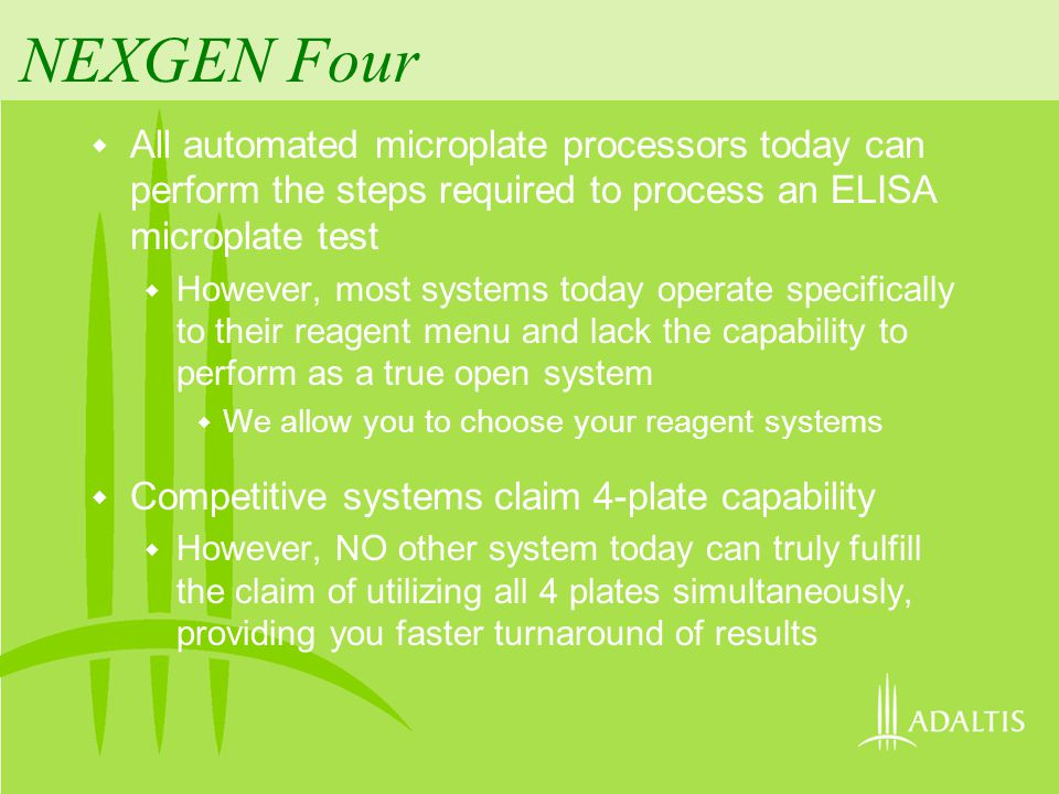 NEXGEN Four All automated microplate processors today can perform the steps required to process an ELISA microplate test.