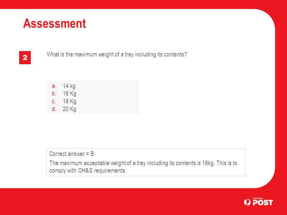 Assessment What is the maximum weight of a tray including its contents 2. a. 14 kg. b. 16 Kg. c. 18 Kg.