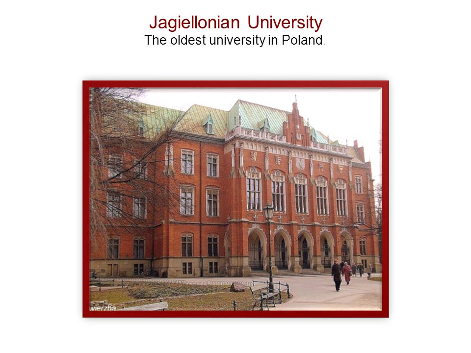 Jagiellonian University The oldest university in Poland.