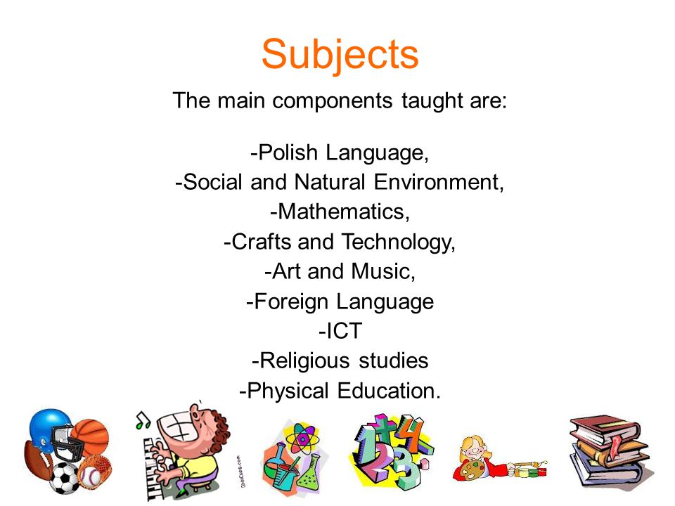 Subjects The main components taught are: Polish Language,