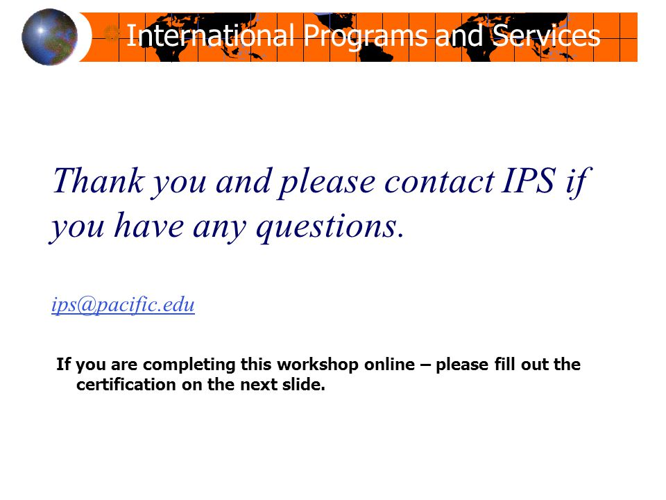 Thank you and please contact IPS if you have any questions. ips@pacific.edu