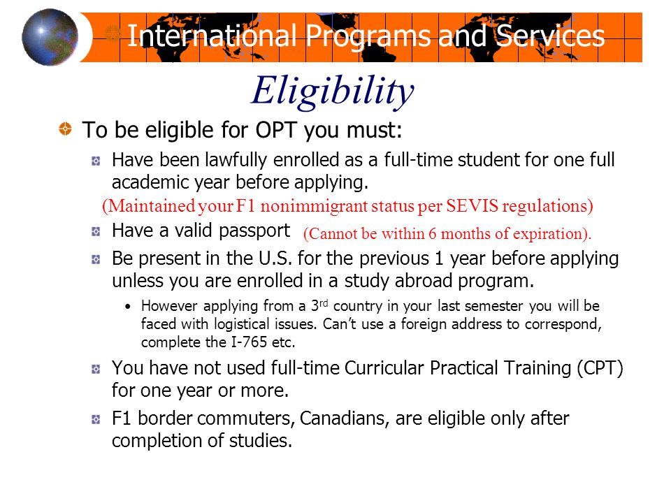 Eligibility To be eligible for OPT you must: