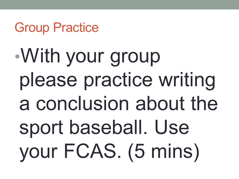 Group Practice With your group please practice writing a conclusion about the sport baseball.